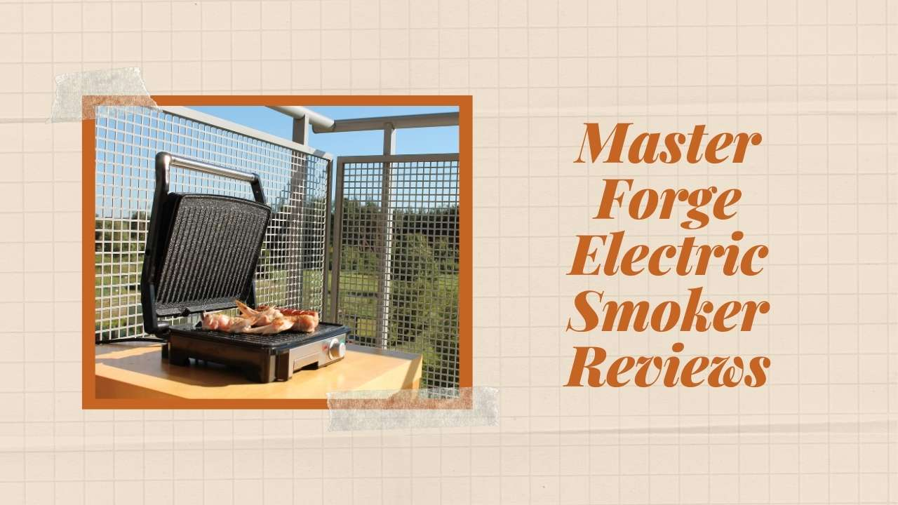 Master Forge Electric Smoker Reviews